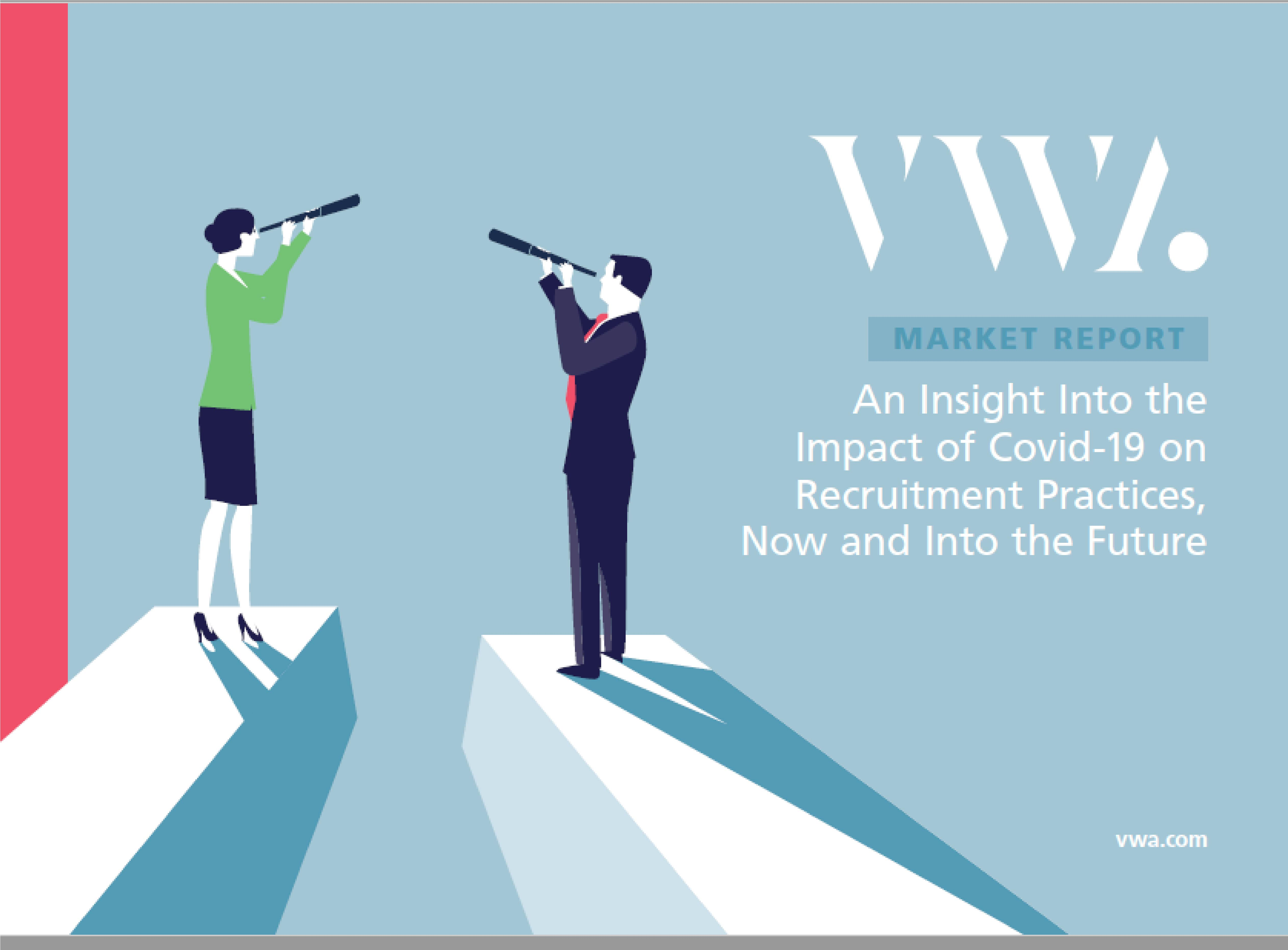 VWA Market Report: An Insight into the Impact of Covid-19 on Recruitment Practices, Now and Into the Future